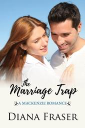 The Marriage Trap: Book 3, The Mackenzies Series--Sexy Contemporary Romance