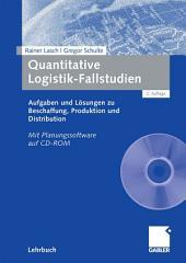 Quantitative Logistik-Fallstudien: Aufgaben und Lösungen zu Beschaffung, Produktion und Distribution Mit Planungssoftware auf CD-ROM, Ausgabe 2