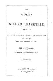 The Works of William Shakspeare, Complete. Accurately Printed from the Text of the Corrected Copy Left by the Late G. Steevens. With a Memoir by A. Chalmers