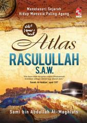 Atlas Rasulullah s.a.w.: Menelusuri Sejarah Hidup Manusia Paling Agung
