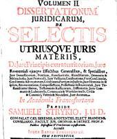 Dissertationes Iuridicae De Selectis Utriusque Materiis: 2