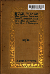 Hugh Wynne, Free Quaker: Sometime Brevet Lieutenant-colonel on the Staff of His Excellency General Washington, Volume 2