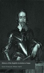 History of the English Revolution of 1640: From the Accession of Charles I. to His Death