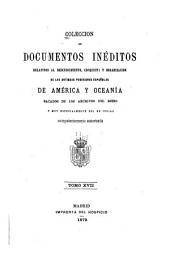 Colección de documentos inéditos, relativos al descubrimiento ... de las antiguas posesiones españolas de América y Oceanía: sacados de los archivos del reino, y muy especialmente del de Indias, Volumen 17