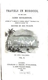 Travels in Morocco, by the late James Richardson: Edited by his widow. In two volumes. (Mit Illustrationen). II