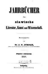 Jahrbücher für slavische Literatur, Kunst und Wissenschaft. Hrsg. von J. P. Jordan: Band 5