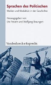 Sprachen des Politischen: Medien und Medialität in der Geschichte