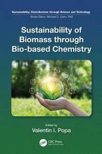 Sustainability of Biomass through Bio based Chemistry