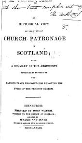 An Historical View of the state of Church Patronage in Scotland, etc