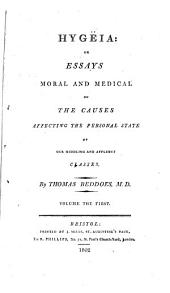 Hygëia: or Essays moral and medical on the causes affecting the personal state of one middling and affluent classes