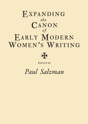 Expanding The Canon Of Early Modern Women S Writing Book PDF