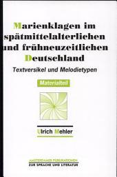 Marienklagen im spätmittelalterlichen und frühneuzeitlichen Deutschland: Materialteil