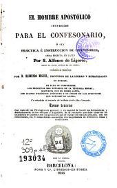 El Hombre apostólico instruido para el confesonario, ó sea, Práctica é instruccion de confesores