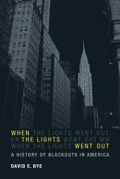When the Lights Went Out: A History of Blackouts in America