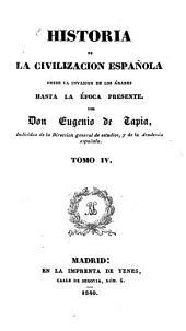 Historia de la Civilizacion Española desde la invasion de los Arabes hasta la Epoca presente: Volumen 4