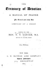 The Treasury of Devotion: A Manual of Prayer for General and Daily Use, Compiled by a Priest