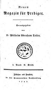 Neues magazin für Prediger. Herausgegeben von D. Wilhelm Abraham Teller: Band 1