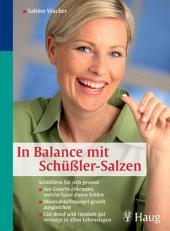 In Balance mit Schüßler-Salzen: Schüßlern Sie sich gesund - Am Gesicht erkennen, welche Salze Ihnen fehlen