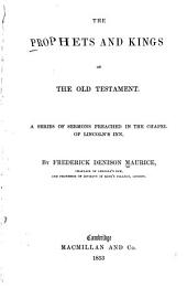 The Prophets and Kings of the Old Testament: A Series of Sermons Preached in the Chapel of Lincoln's Inn