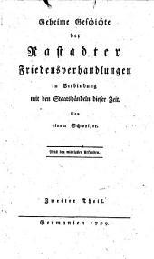 Geheime Geschichte der Rastadter Friedensverhandlungen in Verbindung mit den Staatshändeln dieser Zeit: Nebst den wichtigsten Urkunden. 2