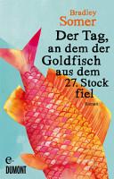 Der Tag  an dem der Goldfisch aus dem 27  Stock fiel PDF