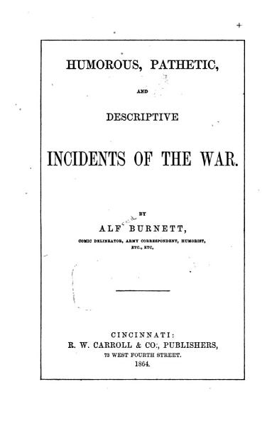 Humorous  Pathetic  and Descriptive Incidents of the War PDF