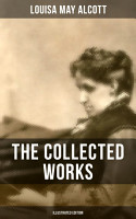 THE COLLECTED WORKS OF LOUISA MAY ALCOTT  Illustrated Edition  PDF