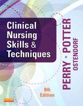 Clinical Nursing Skills and Techniques: Edition 8