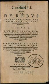 Guntheri Ligurinus seu de rebus gestis Imp. Caes. Friderici Primi, PP. Aug. cognomento Aenobarbi, sive Barbarossae: libri X. ...