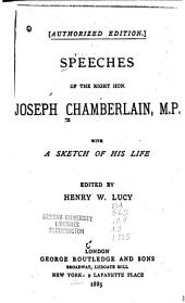 Speeches of the Right Hon. Joseph Chamberlain, M. P.: With a Sketch of His Life