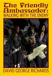 The Friendly Ambassador: Walking with the Enemy