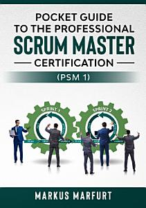 Pocket guide to the Professional Scrum Master Certification  PSM 1  PDF
