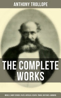The Complete Works of Anthony Trollope  Novels  Short Stories  Plays  Articles  Essays  Travel Sketches   Memoirs PDF