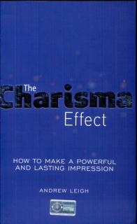 The Charisma Effect  How to Make a Powerful and Lasting Impression Book