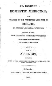Dr. Buchan's Domestic Medicine: Or, A Treatise on the Prevention and Cure of Diseases, by Regimen and Simple Medicine, to which is Added Characteristic Symptoms of Diseases, from the Nosology of the Late Celebrated Dr. Cullen of Edinburgh