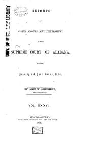 Report of Cases Argued and Determined in the Supreme Court of Alabama: Volume 36