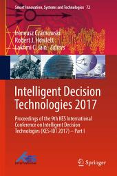 Intelligent Decision Technologies 2017: Proceedings of the 9th KES International Conference on Intelligent Decision Technologies (KES-IDT 2017) –, Part 1