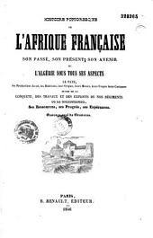 Histoire pittoresque de l'Afrique française: son passé, son présent, son avenir, ou l'Algérie sous tous les aspects...