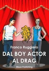 Dal boy actor al drag queen