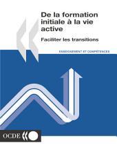 De la formation initiale à la vie active Faciliter les transitions: Faciliter les transitions