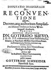 Disputatio inauguralis De reconventione quam decreto, atq; auctoritate amplissimi ictorum ordinis, ... praeside dn. Gotfrido Suevo, ... ad d. 22. Iulij ... publicè proponit Gottfried Schneider ...