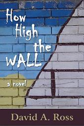 How High The Wall: A Novel