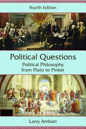 Political Questions: Political Philosophy from Plato to Pinker, Fourth Edition