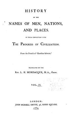 History of the Names of Men  Nations  and Places in Their Connection with the Progress of Civilization PDF