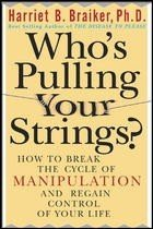 Who's Pulling Your Strings?: How to Break the Cycle of Manipulation and Regain Control of Your Life: How to Break the Cycle of Manipulation and Regain Control of Your Life