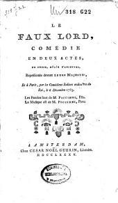 Le faux lord, comédie en deux actes, en prose, mêlée d'ariettes ...