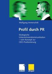 Profil durch PR: Strategische Unternehmenskommunikation - vom Konzept zur CEO-Positionierung