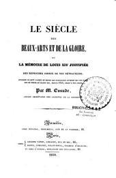 Le siècle des beaux-arts et de la gloire, ou la Mémoire de Louis XIV justifiée des reproches odieux de ses détracteurs: ouvrage où sont passé en revue les principaux auteurs qui ont écrit sur le règne du grand roi, depuis 1715, jusqu'à nos jours