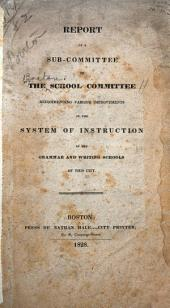 Report of a Sub-committee Recommending Various Improvements in the System of Instruction: In the Grammar and Writing Schools of this City