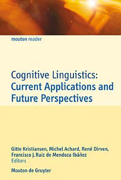 Cognitive Linguistics  Current Applications and Future Perspectives PDF